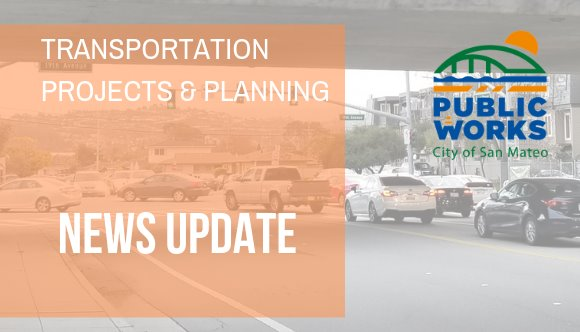 City of San Mateo Public Works - Transportation Projects and Planning Newsletter