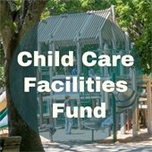 Child Care Facilities Fund